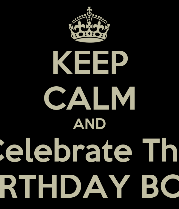 KEEP CALM AND Celebrate The BIRTHDAY BOY