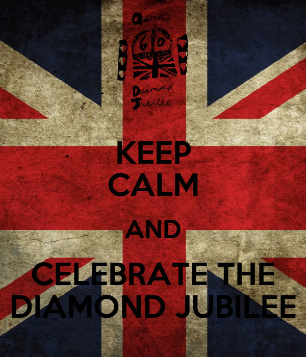 KEEP CALM AND CELEBRATE THE DIAMOND JUBILEE
