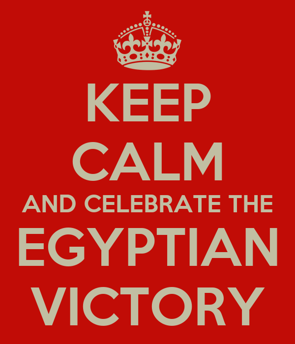 KEEP CALM AND CELEBRATE THE EGYPTIAN VICTORY