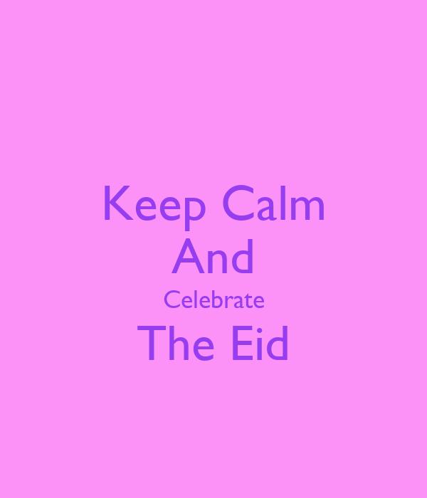 Keep Calm And Celebrate The Eid