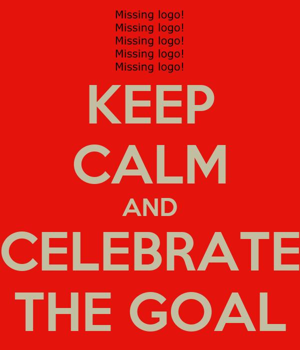 KEEP CALM AND CELEBRATE THE GOAL