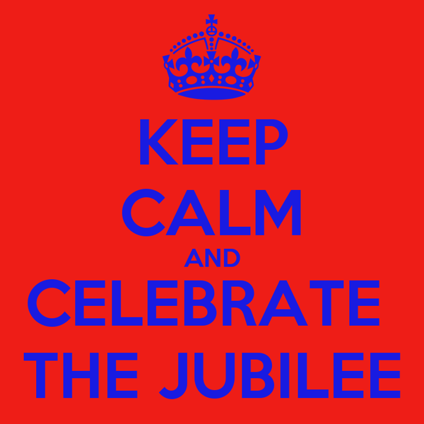KEEP CALM AND CELEBRATE  THE JUBILEE