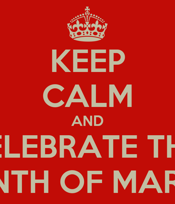 KEEP CALM AND CELEBRATE THE  MONTH OF MARETH