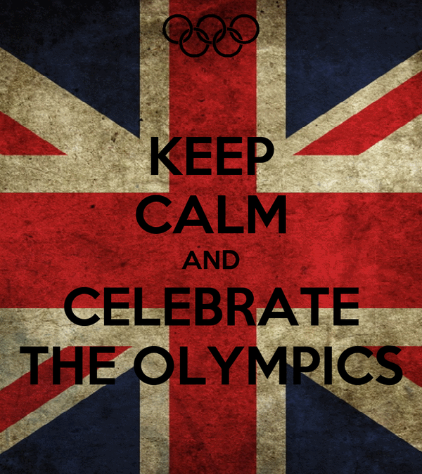 KEEP CALM AND CELEBRATE THE OLYMPICS