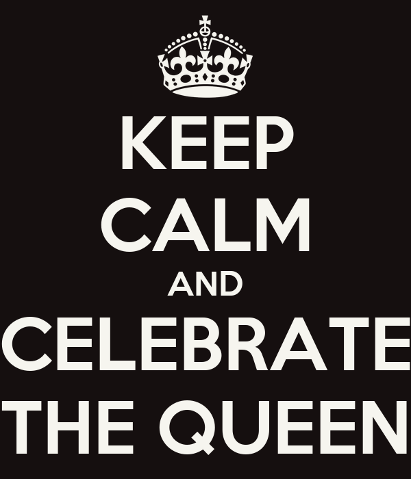KEEP CALM AND CELEBRATE THE QUEEN