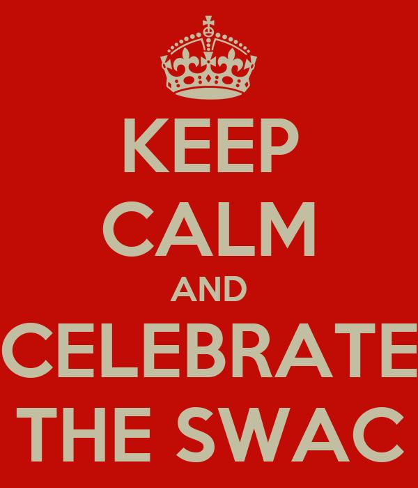 KEEP CALM AND CELEBRATE THE SWAC