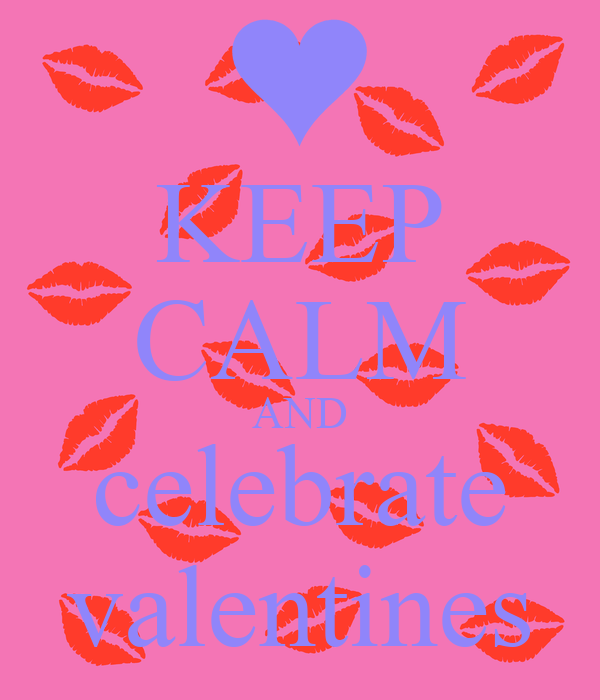 KEEP CALM AND celebrate valentines