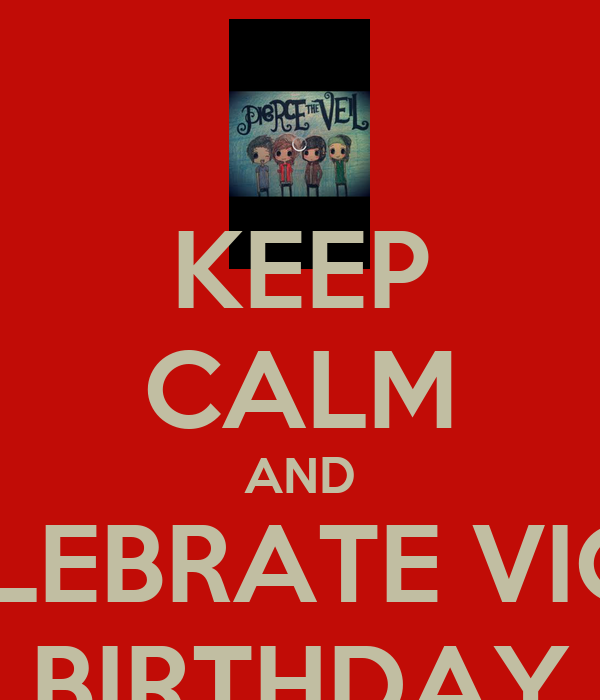 KEEP CALM AND CELEBRATE VIC'S  BIRTHDAY