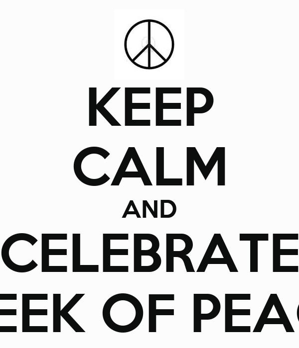 KEEP CALM AND CELEBRATE WEEK OF PEACE