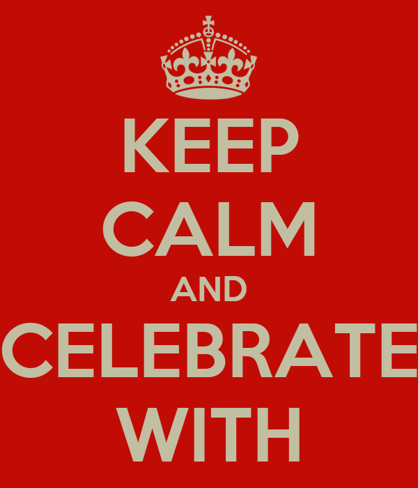KEEP CALM AND CELEBRATE WITH