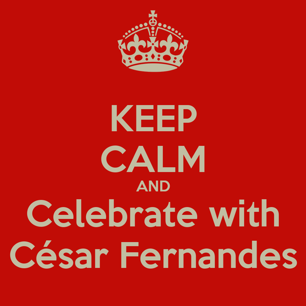 KEEP CALM AND Celebrate with César Fernandes