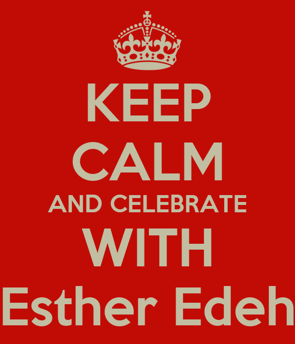 KEEP CALM AND CELEBRATE WITH Esther Edeh