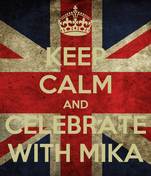 KEEP CALM AND CELEBRATE WITH MIKA