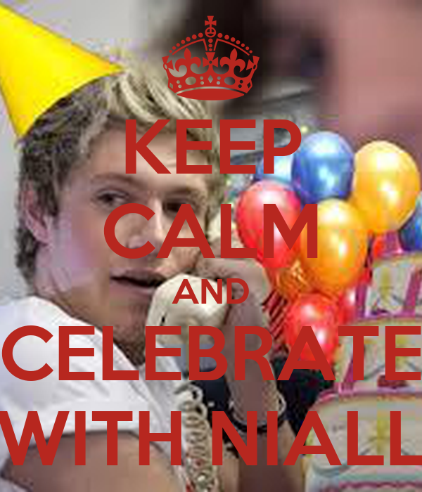KEEP CALM AND CELEBRATE WITH NIALL
