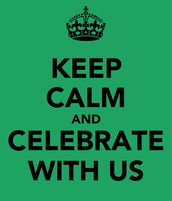 KEEP CALM AND CELEBRATE WITH US