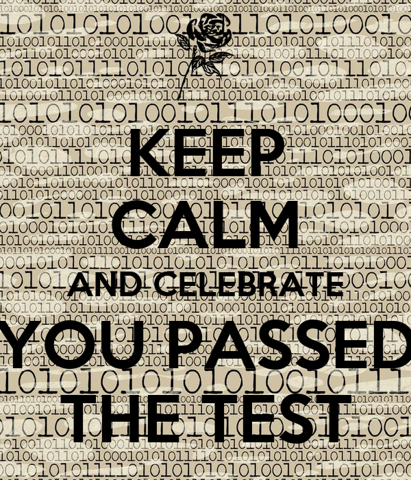 KEEP CALM AND CELEBRATE YOU PASSED THE TEST