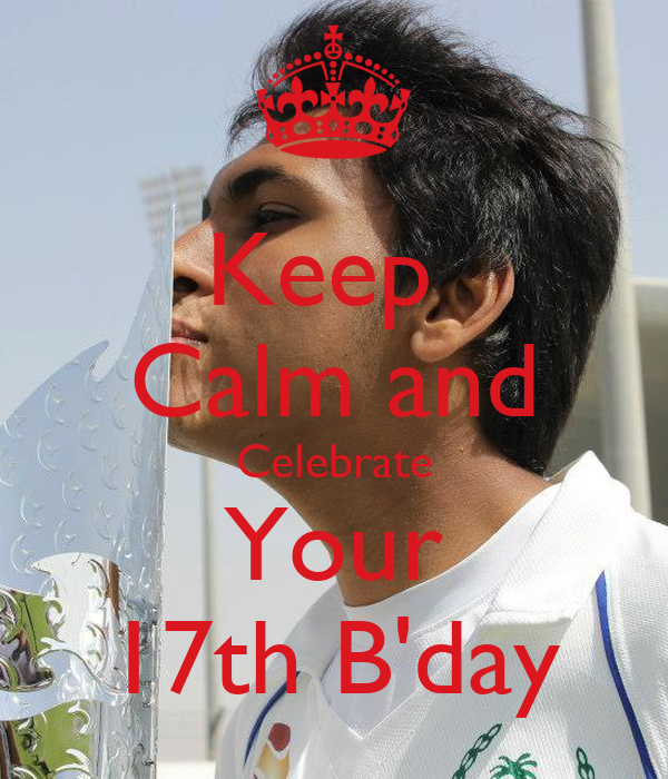 Keep  Calm and Celebrate Your 17th B'day