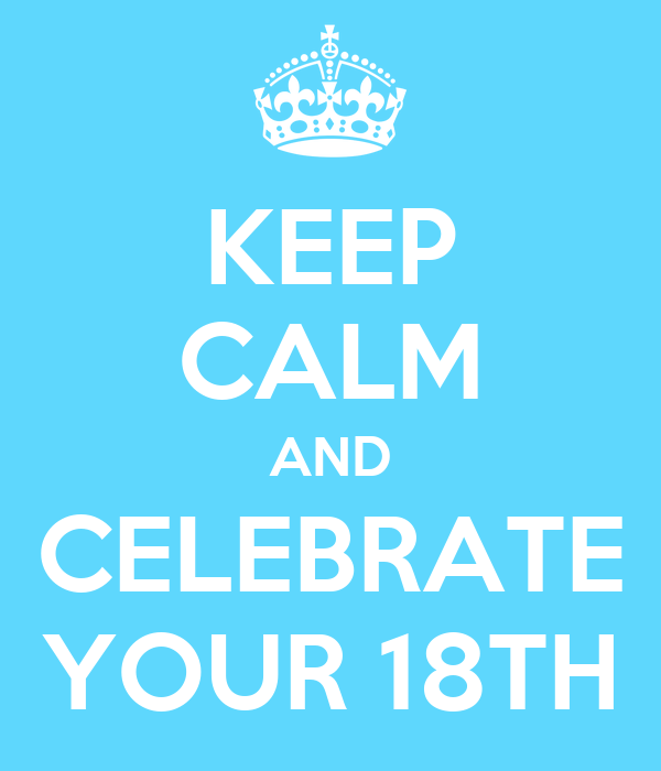 KEEP CALM AND CELEBRATE YOUR 18TH