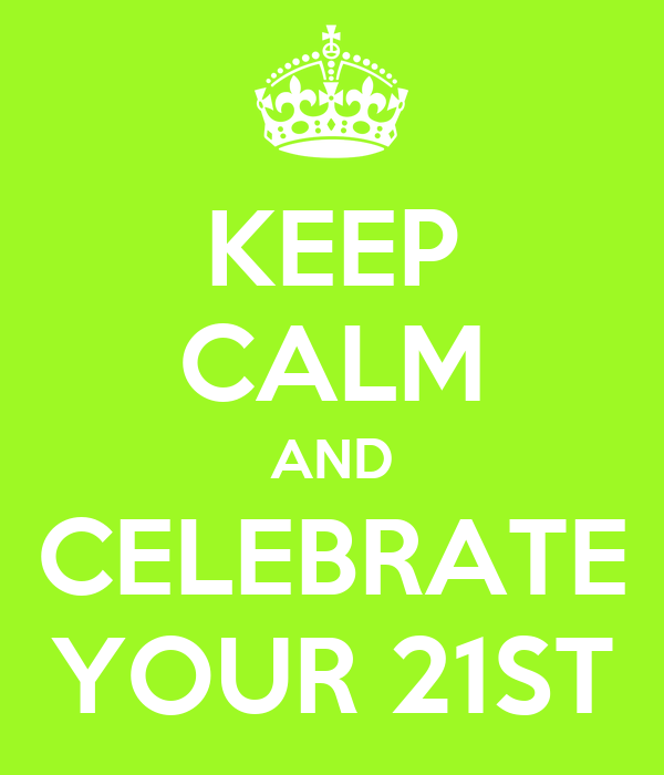 KEEP CALM AND CELEBRATE YOUR 21ST