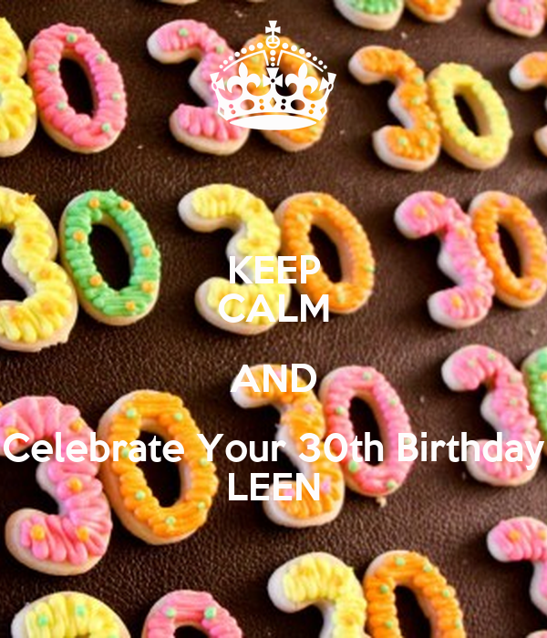 KEEP CALM AND Celebrate Your 30th Birthday LEEN