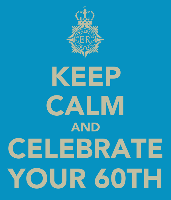 KEEP CALM AND CELEBRATE YOUR 60TH