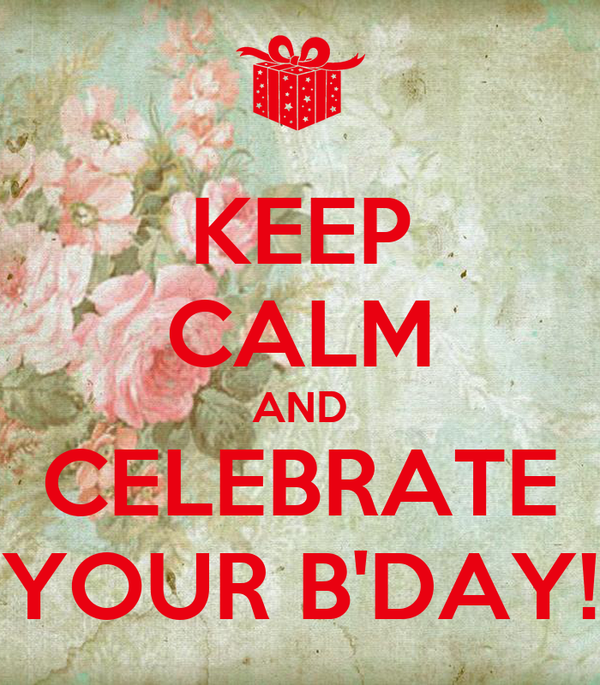 KEEP CALM AND CELEBRATE YOUR B'DAY!