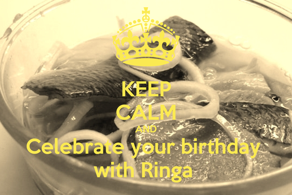 KEEP CALM AND Celebrate your birthday  with Ringa