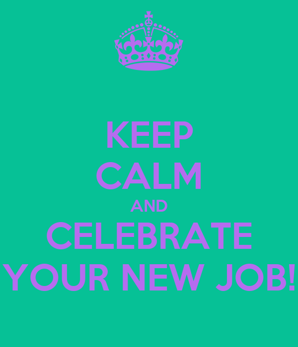 KEEP CALM AND CELEBRATE YOUR NEW JOB!