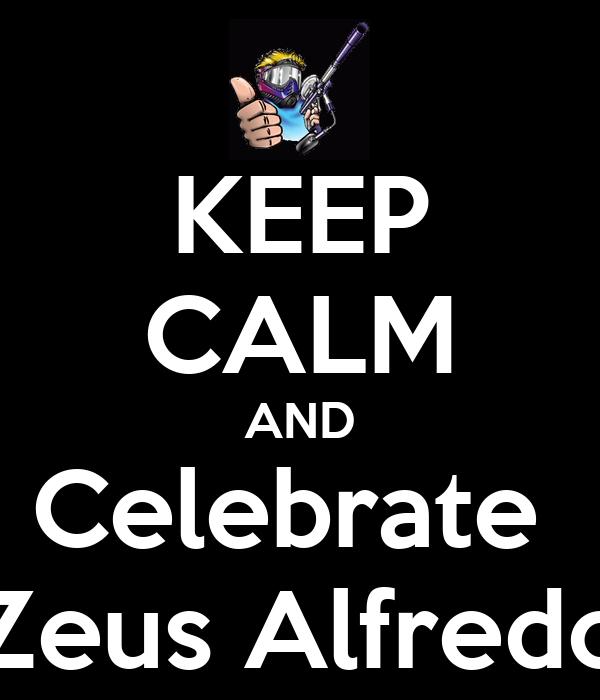 KEEP CALM AND Celebrate  Zeus Alfredo