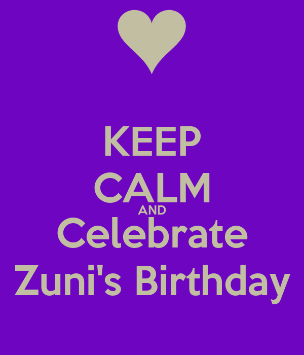 KEEP CALM AND Celebrate Zuni's Birthday