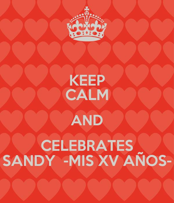KEEP CALM AND CELEBRATES SANDY  -MIS XV AÑOS-
