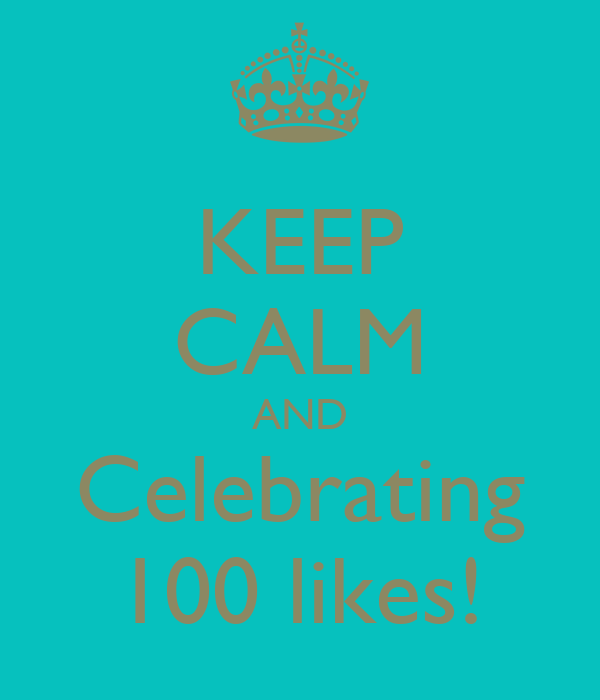 KEEP CALM AND Celebrating 100 likes!