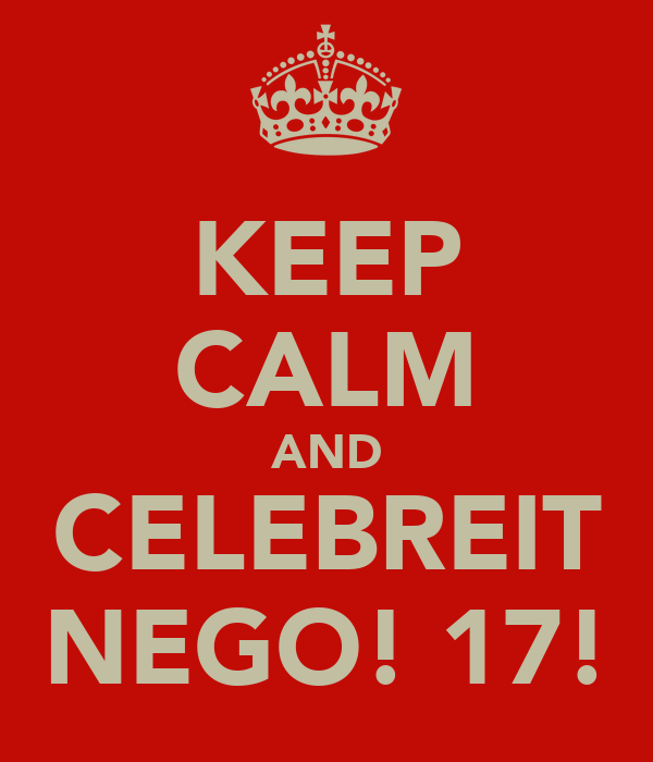 KEEP CALM AND CELEBREIT NEGO! 17!