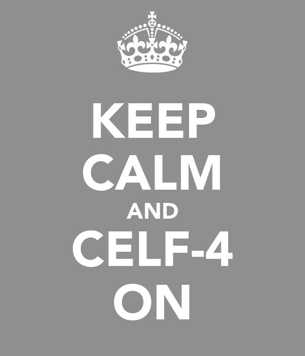 KEEP CALM AND CELF-4 ON