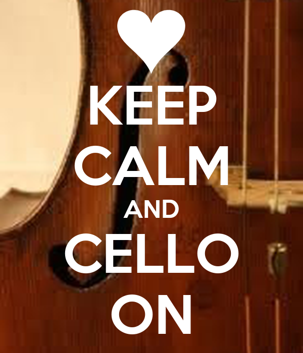 KEEP CALM AND CELLO ON