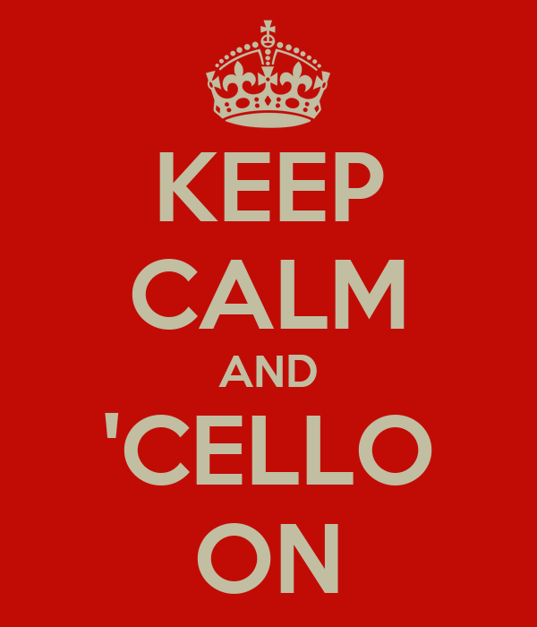KEEP CALM AND 'CELLO ON