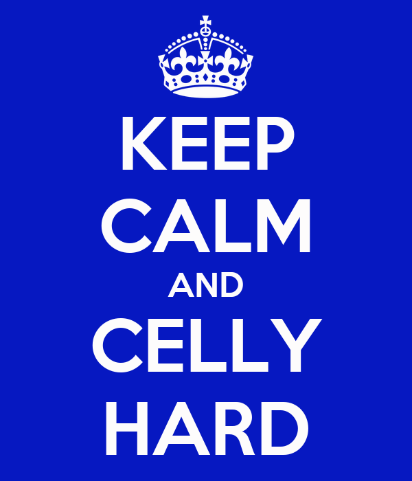 KEEP CALM AND CELLY HARD