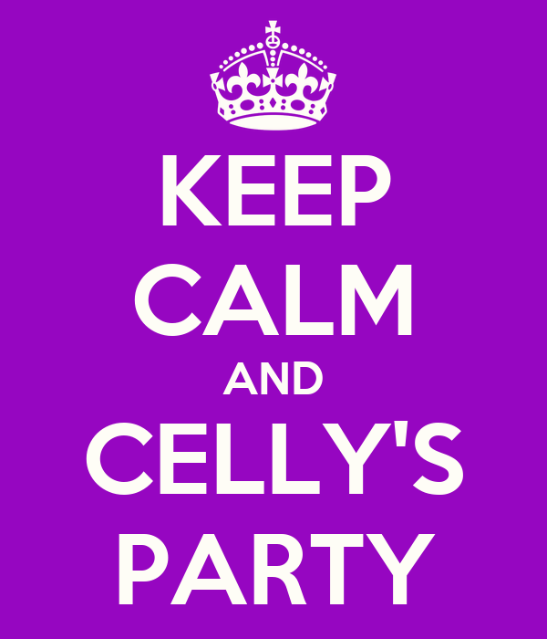 KEEP CALM AND CELLY'S PARTY