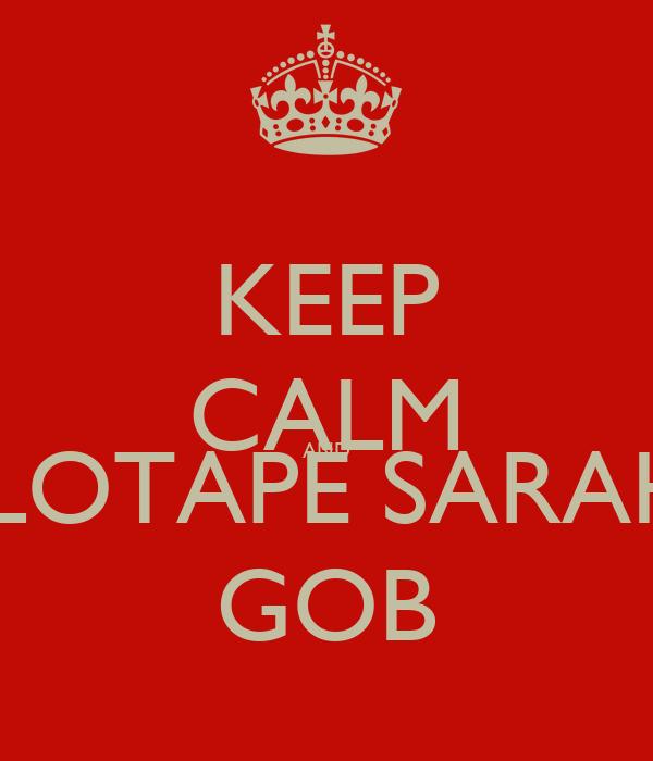 KEEP CALM AND CELOTAPE SARAH'S  GOB