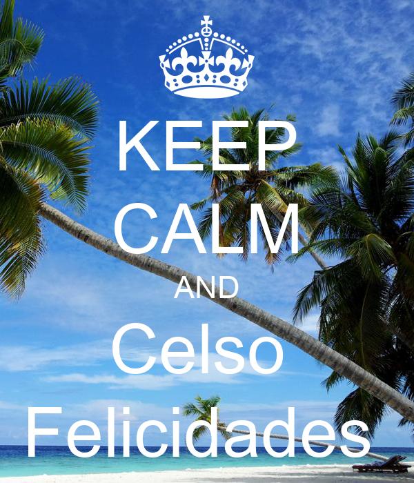 KEEP CALM AND Celso  Felicidades