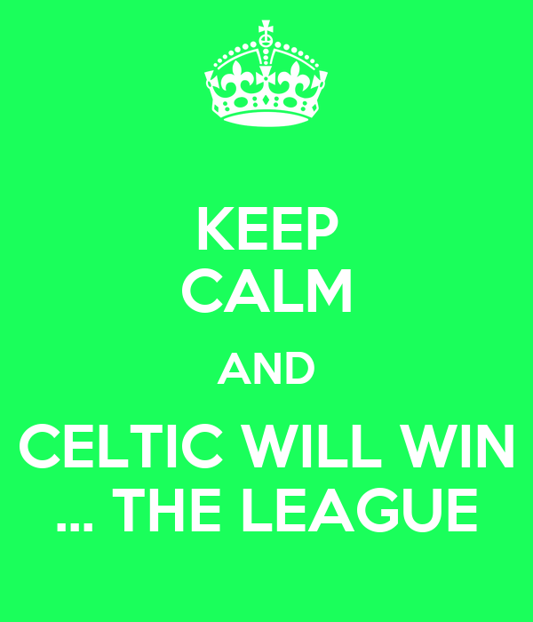 KEEP CALM AND CELTIC WILL WIN ... THE LEAGUE