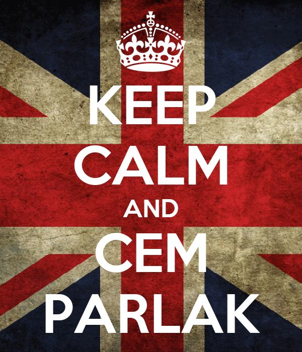 KEEP CALM AND CEM PARLAK