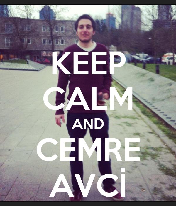 KEEP CALM AND CEMRE AVCİ