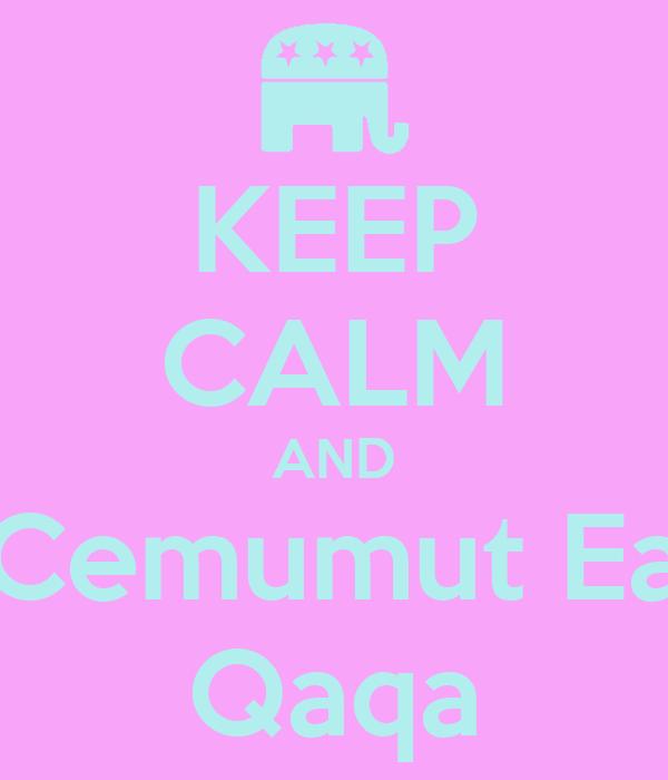 KEEP CALM AND Cemumut Ea Qaqa