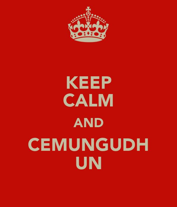 KEEP CALM AND CEMUNGUDH UN