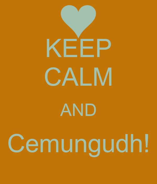 KEEP CALM AND Cemungudh!