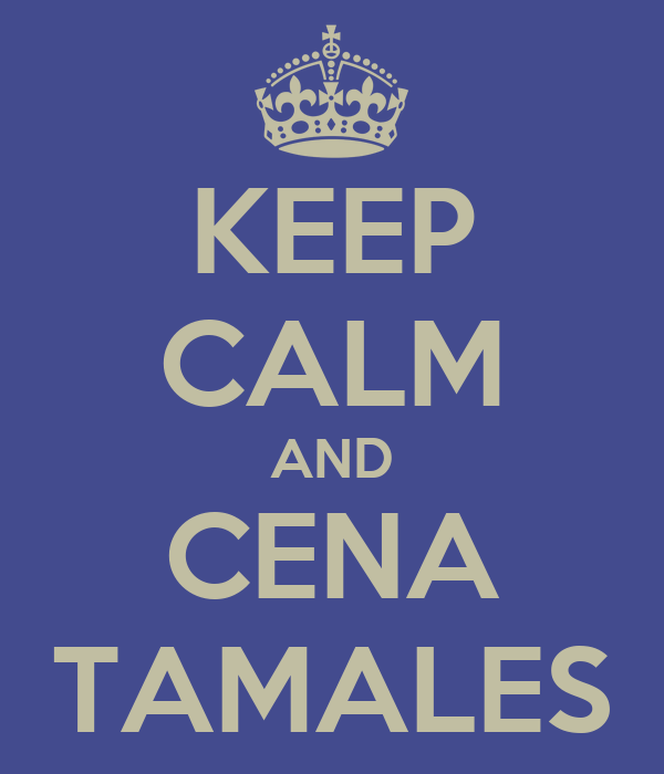 KEEP CALM AND CENA TAMALES