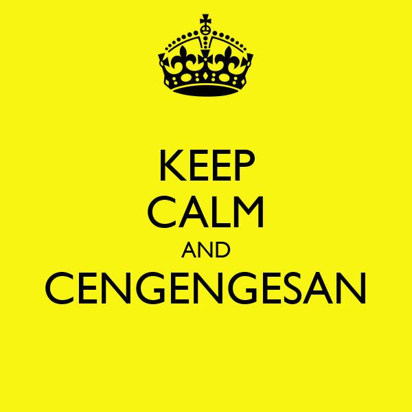KEEP CALM AND CENGENGESAN