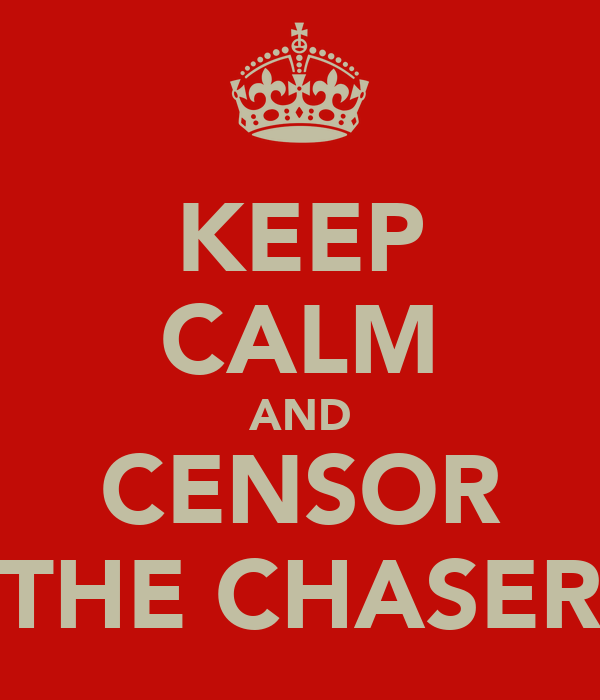 KEEP CALM AND CENSOR THE CHASER