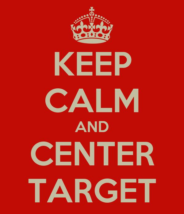 KEEP CALM AND CENTER TARGET